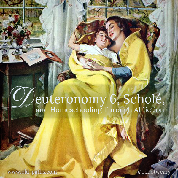 Deuteronomy 6, Scholé, and Homeschooling Through Affliction